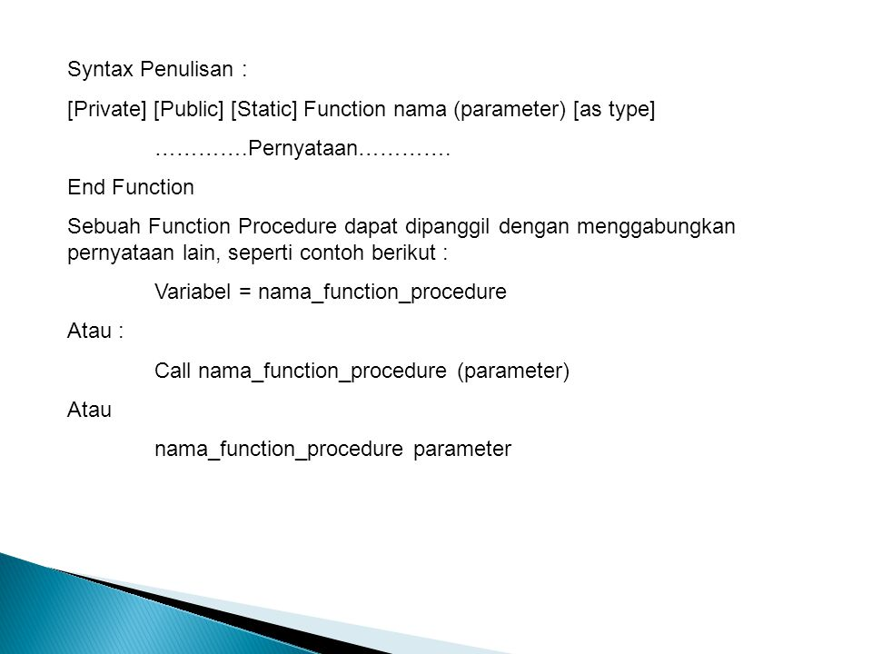 Syntax Penulisan : [Private] [Public] [Static] Function nama (parameter) [as type] ………….Pernyataan………….